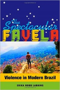 Book cover: The Spectacular Favela - Violence in Modern Brazil