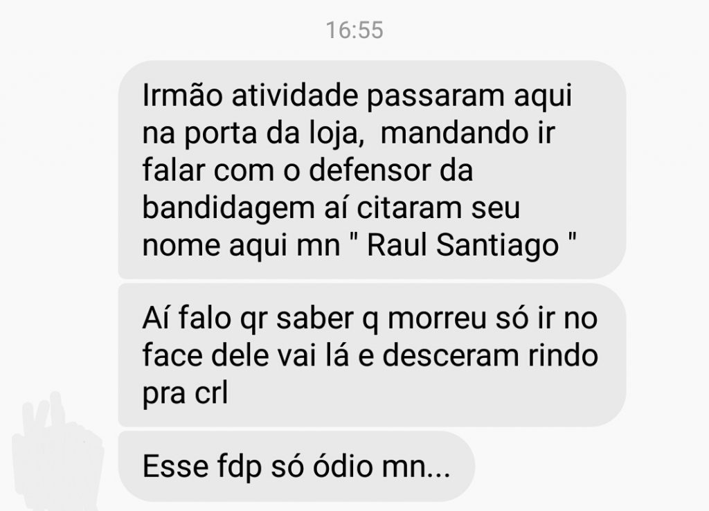 "Santiago posted a screenshot of a text from a friend, documenting police harassment of favela residents as they searched for him. The text also shows the police calling Santiago ""the defender of bandits""."