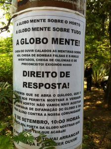 Leaflet posted inviting residents to protest: Globo lies about Horto. Global lies about everything. Globo lies! We're done with listening quietly to the lies about us, we're done with false bombs and invented emails, we're done with slander and prejudice! We demand our right to respond! We want to open a dialogue that permits us to share the truth about Horto! We'll no longer accept Globo's defamation campaign against our community! September 18, 2016 let's go to Globo's doors and show that this must end! Photo from Mídia1508 Facebook page