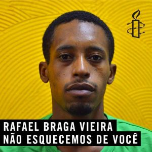 Amnesty International banner: Rafael Braga we haven't forgotten you.