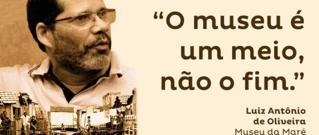 """The museum is the means, not the end."" - Luiz Antonio de Oliveira, Maré Museum"
